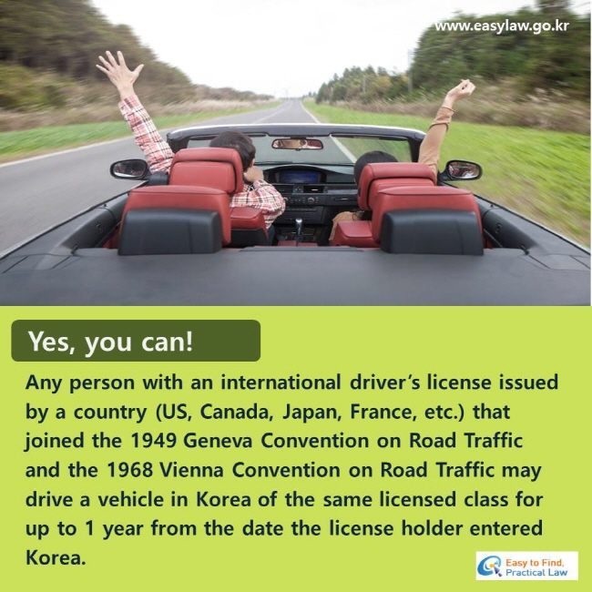 Yes, you can! Any person with an international driver's license issued by a country (US, Canada, Japan, France, etc.) that joined the 1949 Geneva Convention on Road Traffic and the 1968 Vienna Convention on Road Traffic may drive a vehicle in Korea of the same licensed class for up to 1 year from the date the license holder entered Korea.